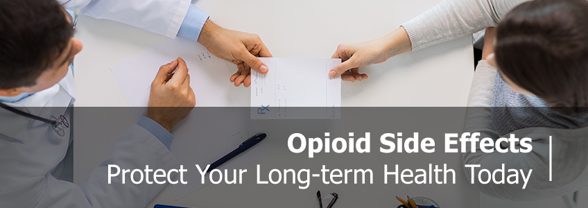 Opioid Side Effects, Protect Your Health Today